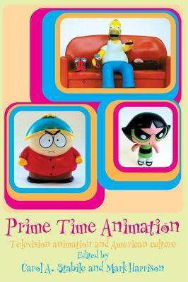 Prime Time Animation: Television Animation and American Culture  by  Carol Stabile