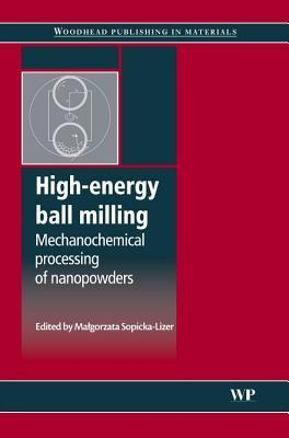High-Energy Ball Milling: Mechanochemical Processing of Nanopowders  by  M Sopicka-Lizer
