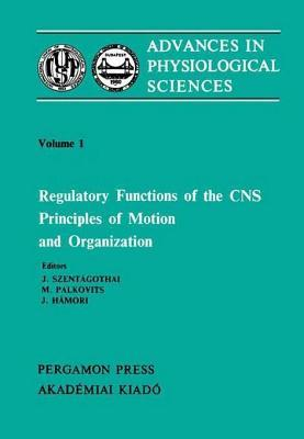 Regulatory Functions of the CNS Principles of Motion and Organization M Palkovits