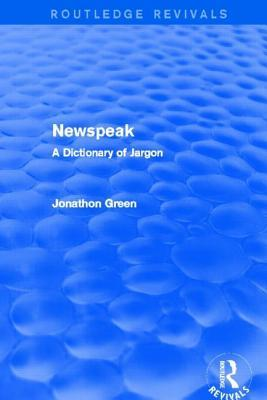 Newspeak: A Dictionary of Jargon: A Dictionary of Jargon  by  Jonathon Green