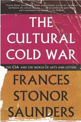 Cultural Cold War: The CIA and the World of Arts and Letters Frances Stonor Saunders