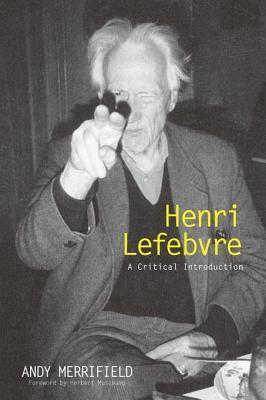 Henri Lefebvre: A Critical Introduction: A Critical Introduction Andrew Merrifield