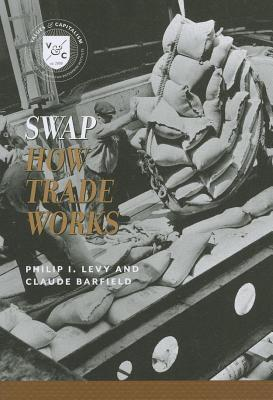 Swap: How Trade Works Philip I Levy