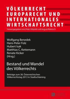 Bestand Und Wandel Des Volkerrechts: Beitrage Zum 38. Osterreichischen Volkerrechtstag 2013 in Stadtschlaining  by  Wolfgang Benedek
