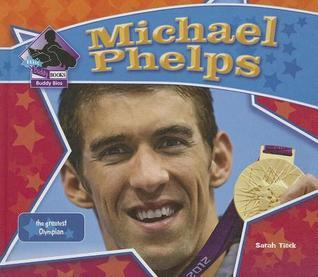 Michael Phelps: The Greatest Olympian  by  Sarah Tieck