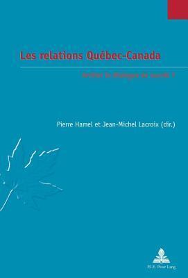 Les Relations Quebec-Canada, Les: Arreter Le Dialogue de Sourds?  by  Pierre Hamel