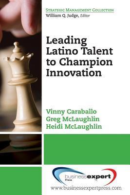 Leading Latino Talent to Champion Innovation  by  Vinny Caraballo