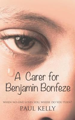 Carer for Benjamin Bonfeze: A Fiction Novel  by  Paul Kelly