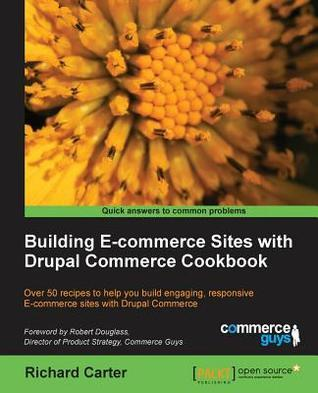 Building E-Commerce Sites with Drupal Commerce Cookbook Richard Carter