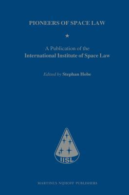 Pioneers of Space Law: A Publication of the International Institute of Space Law  by  Stephan Hobe