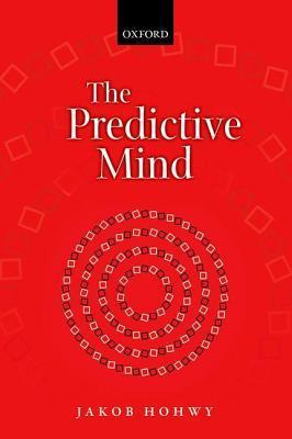 The Predictive Mind  by  Jakob Hohwy