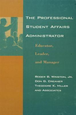 Professional Student Affairs Administrator Educator, Leader, and Manager  by  Roger B. Winston Jr.