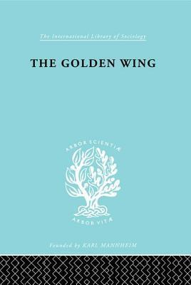 Golden Wing: A Sociological Study of Chinese Familism  by  Yueh-Hwa Lin