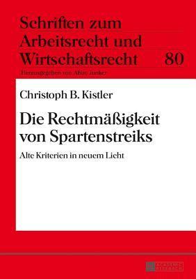 Die Rechtmäßigkeit von Spartenstreiks: Alte Kriterien in neuem Licht  by  Christoph B. Kistler