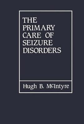 Primary Care of Seizure Disorders  by  Hugh B McIntyre