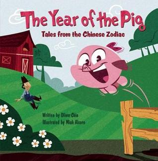 Year of the Pig: Tales from the Chinese Zodiac  by  Oliver Chin