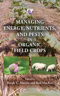 Managing Energy, Nutrients, and Pests in Organic Field Crops  by  Ralph C. Martin