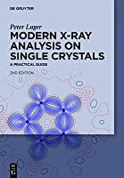 Modern X-Ray Analysis on Single Crystals: A Practical Guide Peter Luger