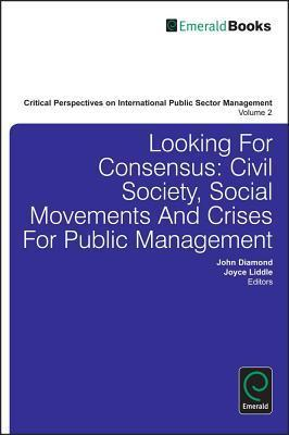 Looking for Consensus?: Civil Society, Social Movements and Crises for Public Management  by  John Diamond