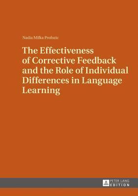 Effectiveness of Corrective Feedback and the Role of Individual Differences in Language Learning: A Classroom Study  by  Nadia Mifka Profozic