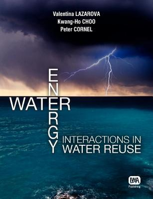 Water-Energy Interactions in Water Reuse  by  Valentina Lazarova