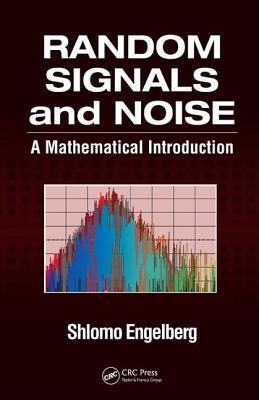 Random Signals and Noise: A Mathematical Introduction  by  Shlomo Engelberg