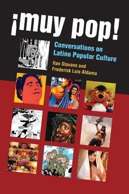 Muy Pop!: Conversations on Latino Popular Culture Frederick L. Aldama