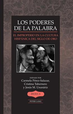 Poderes de La Palabra, Los: El Improperio En La Cultura Hispanica del Siglo de Oro  by  Cristina Tabernero