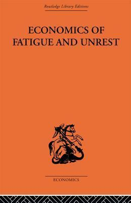 Economics of Fatigue and Unrest and the Efficiency of Labour in English and American Industry P. Sargant Florence