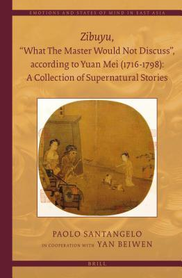 Zibuyu, What the Master Would Not Discuss, According to Yuan Mei (1716 - 1798): A Collection of Supernatural Stories (2 Vols)  by  Paolo Santangelo