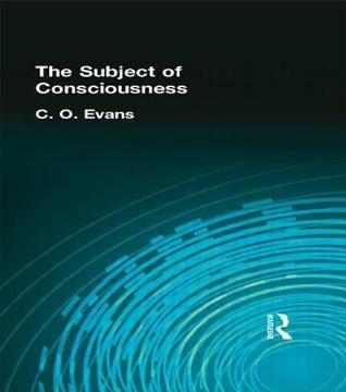 The Subject of Consciousness  by  C.O. Evans