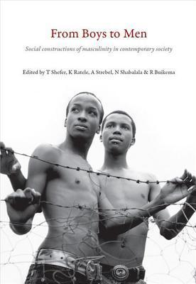 From Boys to Men: Social Constructions of Masculinity in Contemporary Society T. Shefer