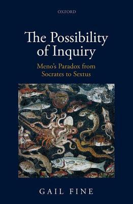 Possibility of Inquiry: Menos Paradox from Socrates to Sextus  by  Gail Fine