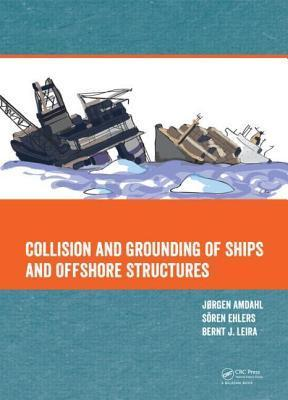 Collision and Grounding of Ships and Offshore Structures  by  Jorgen Amdahl
