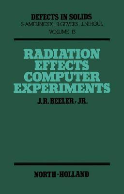 Radiation Effects Computer Experiments J R Beeler