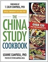 China Study Cookbook: Over 120 Whole Food, Plant-Based Recipes