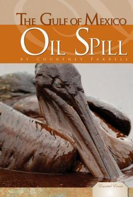 The Gulf of Mexico Oil Spill  by  Courtney Farrell