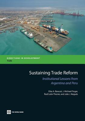 Sustaining Trade Reform: Institutional Lessons from Argentina and Peru  by  Elias A. Baracat