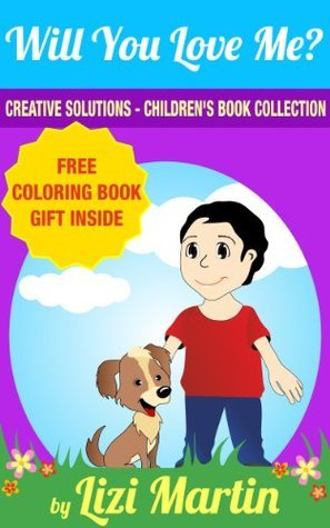Childrens Self Esteem book: Will You Love Me (Creative Solutions for Childrens Education - Happy Family Series Book 1)  by  Lizi Martin
