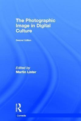 The Photographic Image in Digital Culture  by  Martin Lister