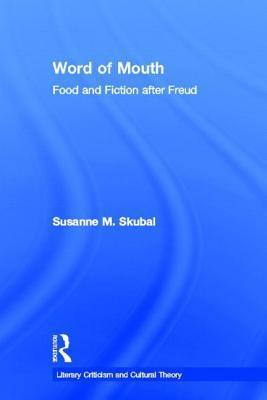 Word of Mouth: Food and Fiction After Freud  by  Susanne M Skubal