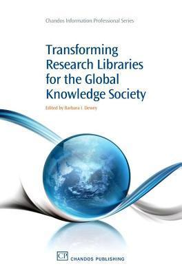 Transforming Research Libraries for the Global Knowledge Society  by  Barbara Dewey