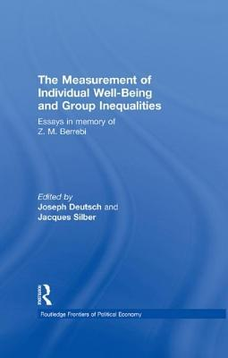 The Measurement of Individual Well-Being and Group Inequalities: Essays in Memory of Z. M. Berrebi  by  Joseph Deutsch