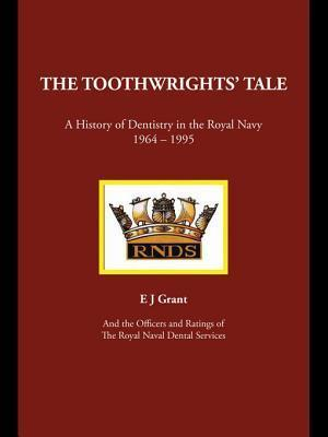 Toothwrights Tale: A History of Dentistry in the Royal Navy 1964-1995 E.J. Grant