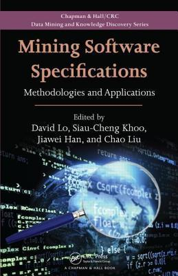 Mining Software Specifications: Methodologies and Applications David Lo