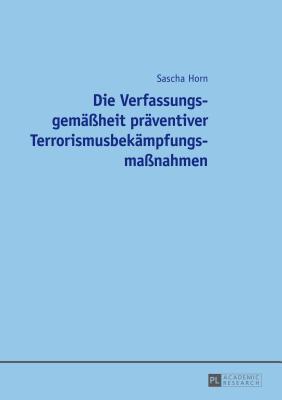 Die Verfassungsgemassheit Praventiver Terrorismusbekampfungsmassnahmen  by  Sascha Horn