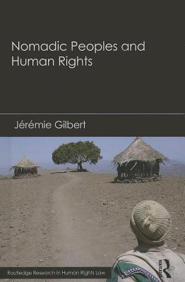 Nomadic Peoples and Human Rights  by  J. R. Mie Gilbert