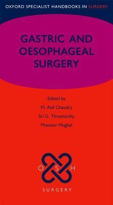 Gastric and Oesophageal Surgery  by  M Asif Chaudry