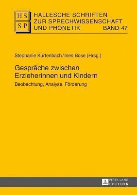Gesprache Zwischen Erzieherinnen Und Kindern: Beobachtung, Analyse, Forderung  by  Stephanie Kurtenbach