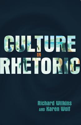 Culture in Rhetoric  by  Richard Wilkins
